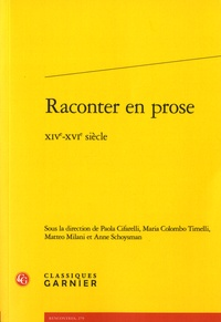 Paola Cifarelli et Maria Colombo Timelli - Raconter en prose - XIVe-XVIe siècles.