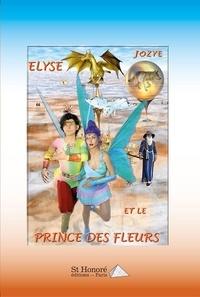 Jozye - Elyse et le prince des fleurs.