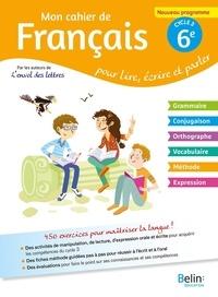 Florence Randanne - Mon cahier de français 6e cycle 3 - Pour lire, écrire, parler.