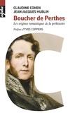 Claudine Cohen et Jean-Jacques Hublin - Boucher de Perthes - Les origines romantiques de la préhistoire.