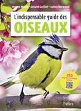Jérôme Morin et Gérard Guillot - L'indispensable guide des oiseaux.