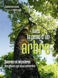 Catherine Lenne - Dans la peau d'un arbre - Secrets et mystères des géants qui vous entourent.