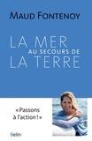 Maud Fontenoy et Joséphine Jobard - La Mer au secours de la Terre.