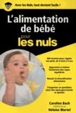 Caroline Bach et Héloïse Martel - L'alimentation de bébé pour les nuls.