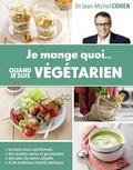 Jean-Michel Cohen - Je mange quoi quand je suis végétarien.