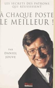 Daniel Jouve et Nathalie Quint - À chaque poste le meilleur ! - Les secrets des patrons qui réussissent.