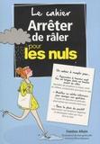 Fantine Allain - Le cahier Arrêter de râler pour les nuls.
