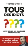 Thomas Erikson - Tous des idiots ? - Mieux cerner ses collègues et ses proches.