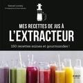 Samuel Loutaty - Mes recettes à l'extracteur de jus - 150 recettes faciles et rapides !.