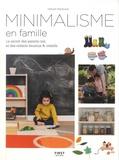Denaye Barahona - Minimalisme en famille - Le secret de parents plus calmes et d'enfants plus heureux.