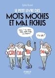 Sylvie-H Brunet - Le petit livre des mots moches et mal fichus.
