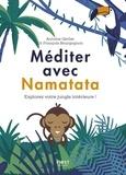 Antoine Gerlier et François Bourgognon - Méditer avec Namatata - Explorez votre jungle intérieure !.