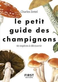 Charles Zettel - Le petit guide des champignons - 60 espèces à découvrir.