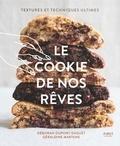 Déborah Dupont-Daguet et Géraldine Martens - Le cookie de nos rêves - Textures et techniques ultimes.