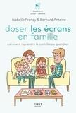 Isabelle Frenay et Antoine Bernard - Doser les écrans en famille - Comment reprendre le contrôle des outils numériques.