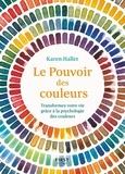 Karen Haller - Le pouvoir des couleurs - Transformez votre vie grâce à la psychologie des couleurs.