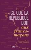 Emmanuel Pierrat et Laurent Kupfermann - Ce que la France doit aux francs-maçons.