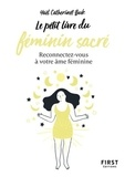 Yaël Catherinet - Le petit livre du féminin sacré - Reconnectez-vous à votre âme féminine.