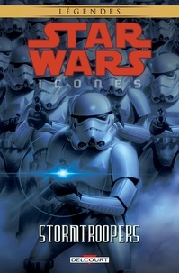 Jeremy Barlow et Patrick Blaine - Star Wars icones Tome 6 : Stormtroopers.