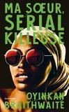 Ma soeur, serial killeuse / Oyinkan Braithwaite | Braithwaite, Oyinkan. Auteur