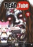 Mikoto Yamaguchi et Touta Kitakawa - Dead Tube Tome 12 : .