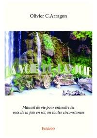 Olivier C.Arragon - La voie de la joie.