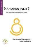 Daliborka Milovanovic - Ecoparentalité - Des relations familiales écologiques.