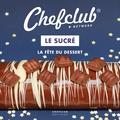Chefclub - Le Sucré - La fête du dessert.