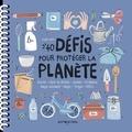 40 défis pour protéger la planète / Sophie Frys | Frys, Sophie. Auteur