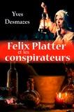 Yves Desmazes - Felix Platter et les conspirateurs.