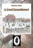 Delphine Ciolek - Le Grand Rassemblement - Récit de Chine.