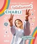 Charli D'Amelio - Totalement Charli - Mon guide 100% positif.