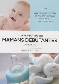 Anne Bacus - Le guide pratique des mamans débutantes.