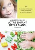 Anne Bacus - Le guide pratique de votre enfant de 3 à 6 ans.