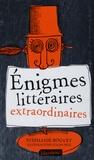 Stéphanie Bouvet - Enigmes littéraires extraordinaires.