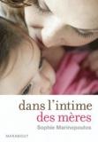 Sophie Marinopoulos - Dans l'intime des mères.
