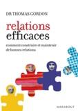 Thomas Gordon - Relations efficaces - Comment construire et maintenir de bonnes relations.