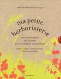 Fabienne Millet et Sioux Berger - Ma petite herboristerie. Tous les bienfaits des plantes pour se soigner au quotidien - Coffret 5 volumes : Anti-stress ; Minceur ; Antioxydants ; Petits maux de l'hiver ; ABC des plantes.