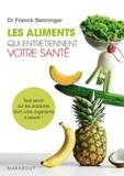 Franck Senninger - Les aliments qui entretiennent votre santé.
