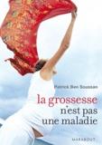 Patrick Ben Soussan - La grossesse n'est pas une maladie.