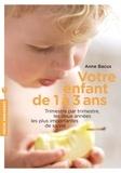 Anne Bacus - Guide de votre enfant de 1 à 3 ans.