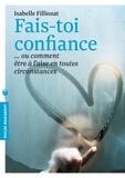 Isabelle Filliozat - Fais-toi confiance - Ou comment être à l'aise en toutes circonstances.