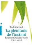 Thich Nhat Hanh - La plénitude de l'instant - Se réconcilier avec soi-même et avec autrui.