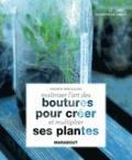 Maîtriser l'art des boutures pour créer et multiplier ses plantes / Andrew Mikolajski   Mikolajski, Andrew