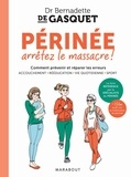 Bernadette de Gasquet - Périnée arrêtez le massacre.