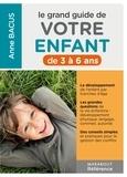 Anne Bacus - Le grand guide de votre enfant de 3 à 6 ans.