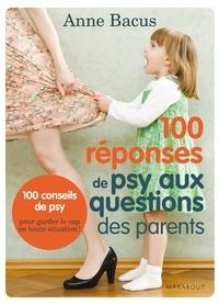 Anne Bacus - 100 réponses de psy aux questions des parents.