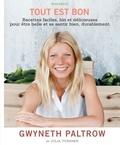 Gwyneth Paltrow et Julia Turshen - Tout est bon - Recettes faciles, bio et délicieuses, pour être belle et se sentir bien, durablement.