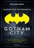 Grand livre des énigmes de Gotham City / Guillaume Lebeau   Lebeau, Guillaume (1971-....). Auteur