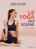 Tara Stiles - Le yoga qui soigne - Du Yoga simple pour soigner plus de 50 problèmes de santé et vivre sans douleur.